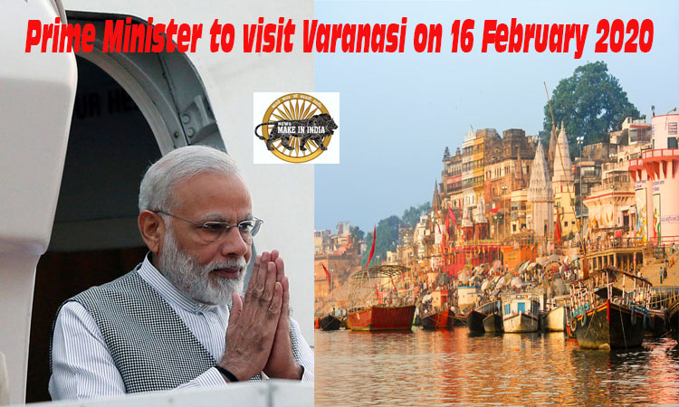Prime Minister to visit Varanasi on the 16th February 2020